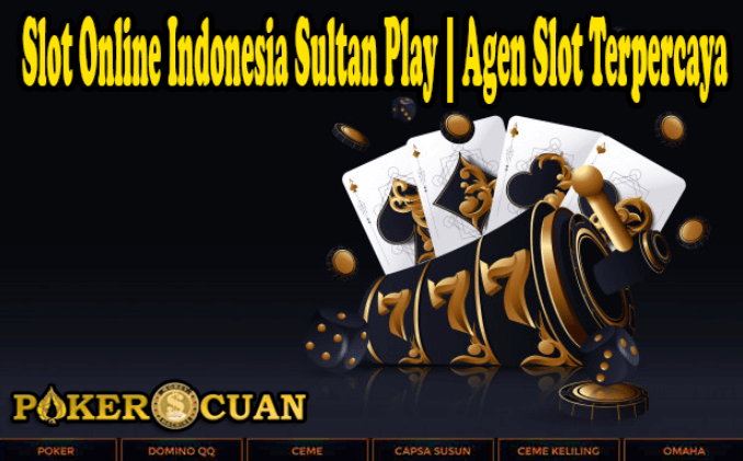Slot Online Indonesia Sultan Play | Agen Slot Terpercaya